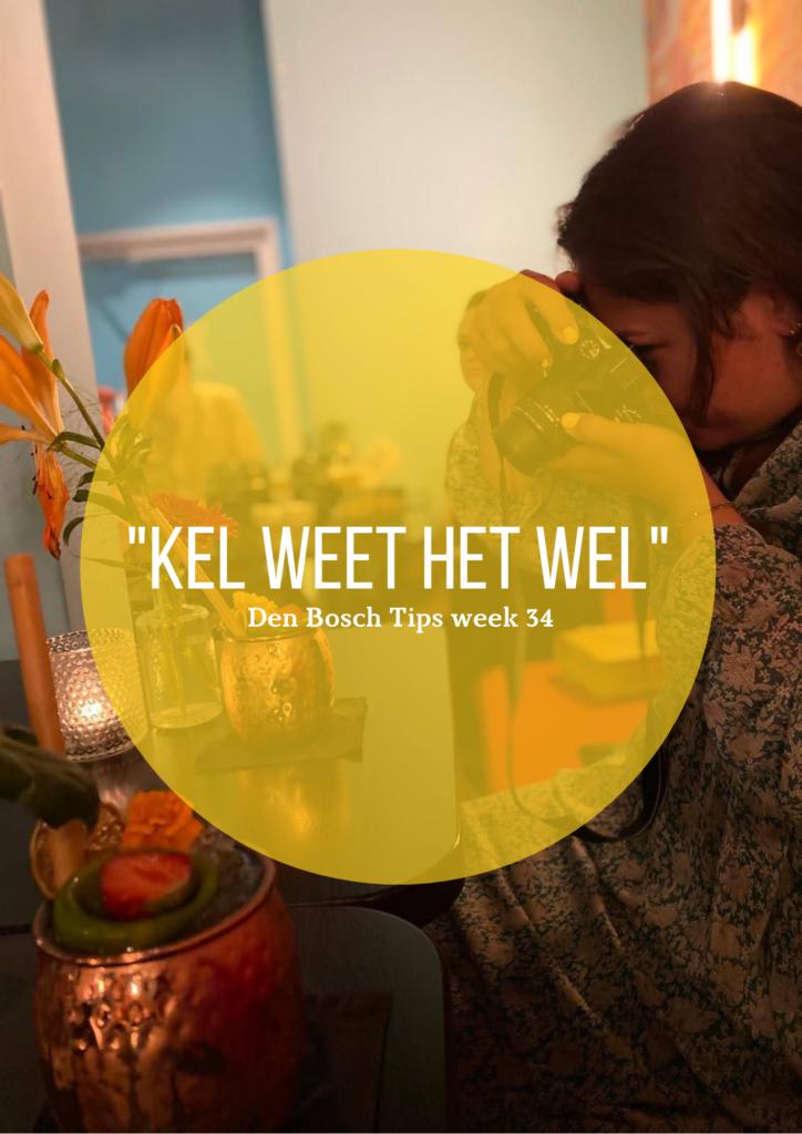 """""""Kel weet het wel"""" Den Bosch tips week 34"""